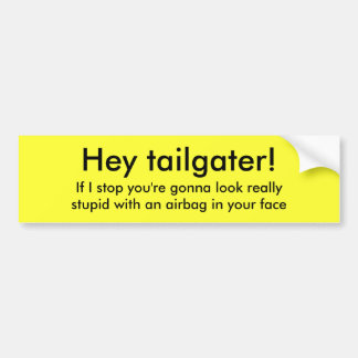 Hey tailgater!, If I stop you're gonna look rea... Bumper Sticker