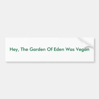 Hey, The Garden Of Eden Was Vegan Bumper Sticker