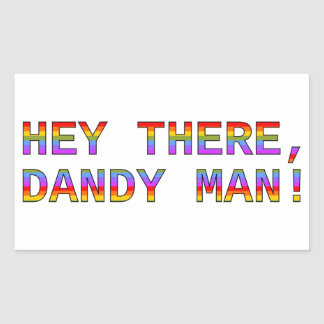 Hey There, Dandy Man! Sticker