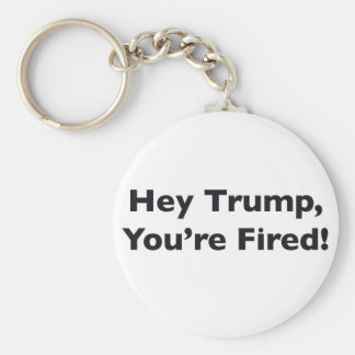 Hey Trump, You're Fired! Basic Round Button Keychain