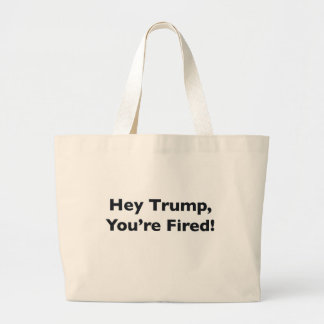 Hey Trump, You're Fired! Large Tote Bag