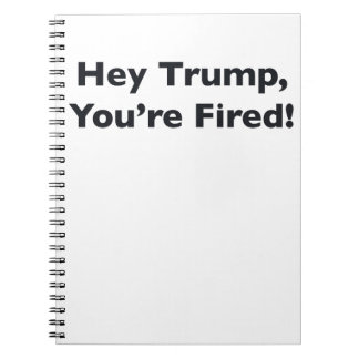 Hey Trump, You're Fired! Notebook