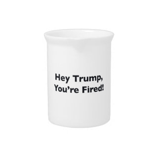 Hey Trump, You're Fired! Pitcher