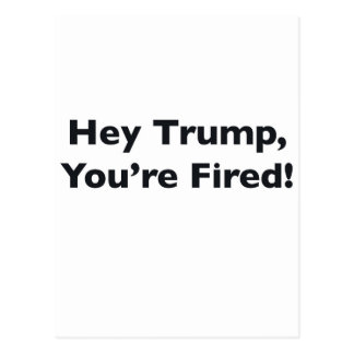 Hey Trump, You're Fired! Postcard