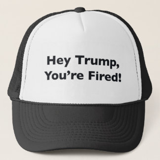 Hey Trump, You're Fired! Trucker Hat