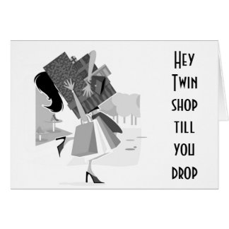 HEY ****TWIN**** SHOP LIKE YOU ARE 21!!!! CARD