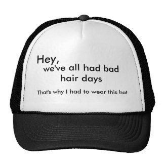 Hey,, we've all had bad hair days, That's why I... Trucker Hat