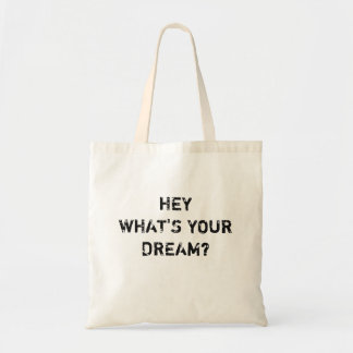 Hey, What's Your Dream? Tote Bag