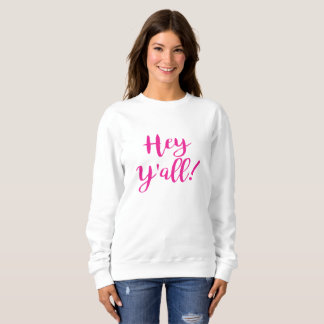 Hey Y'all Sweatshirt