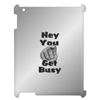 Hey You Get Busy Funny iPad Case