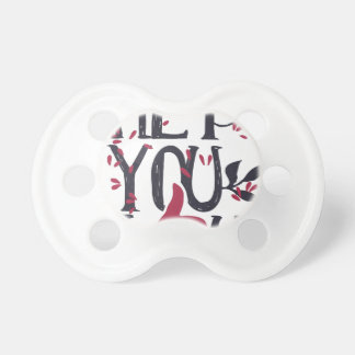Hey you i LOVE YOU Pacifier