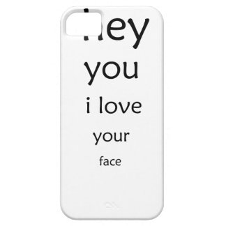 hey you i love  your face iPhone 5 case