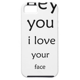 hey you i love  your face iPhone 5 covers