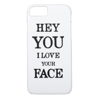 """""""Hey You I Love Your Face"""" iPhone 7 Case Humor"""