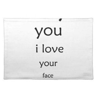 hey you i love  your face placemat