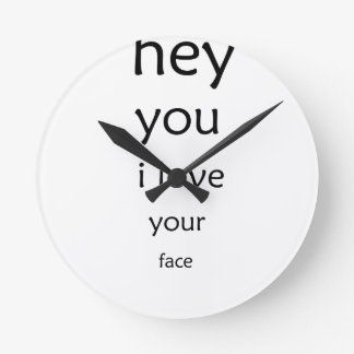 hey you i love  your face round clock