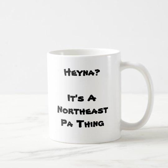 Heyna?  It's A Northeast Pa Thing Coffee Mug