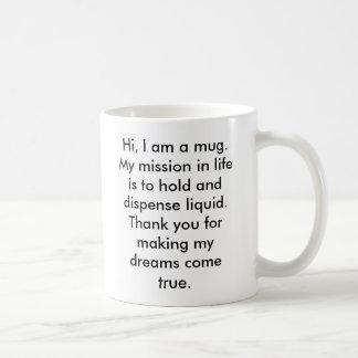 Hi, I am a mug.  My mission in life is to hold ... Coffee Mug
