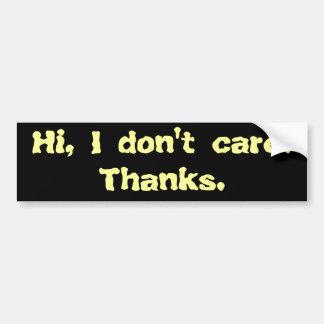 Hi I don t care Thanks Bumper Sticker