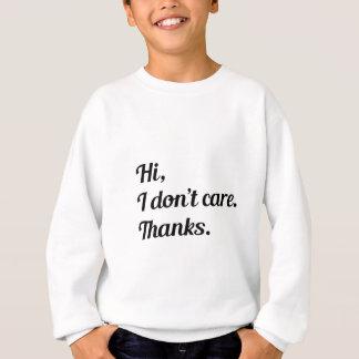 Hi I Don't Care Sweatshirt