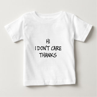 Hi I Don't Care Thanks Baby T-Shirt