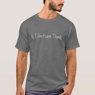 Hi, I don't care. Thanks. T-Shirt