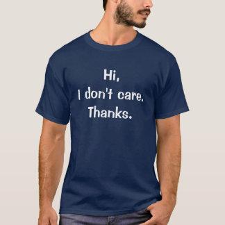 Hi, I don't care.Thanks. T-Shirt