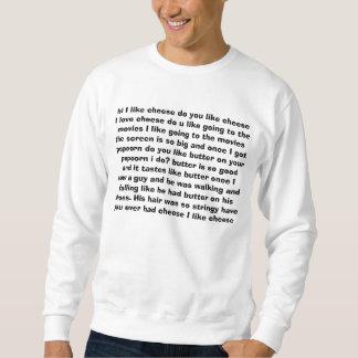 hi I like cheese do you like cheese I love chee... Sweatshirt