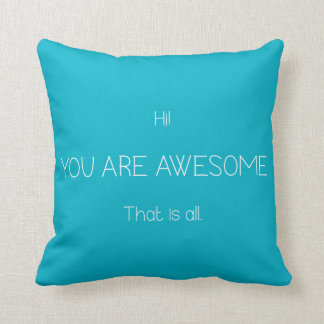 Hi You Are Awesome That Is All White Cyan Blue Throw Pillows