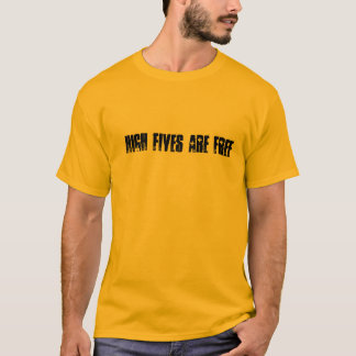 High Fives Are Free T-Shirt