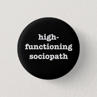 """""""HIGH-FUNCTIONING SOCIOPATH"""" 1.25-inch 1 Inch Round Button"""