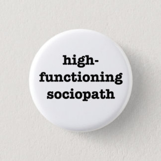 """HIGH-FUNCTIONING SOCIOPATH"" 1.25-inch 1 Inch Round Button"