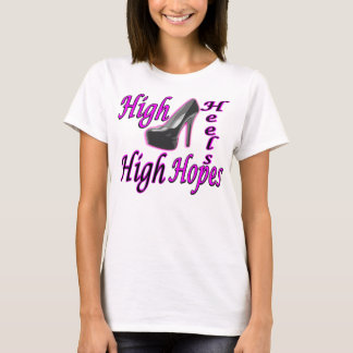 High Heels High Hopes T-Shirt