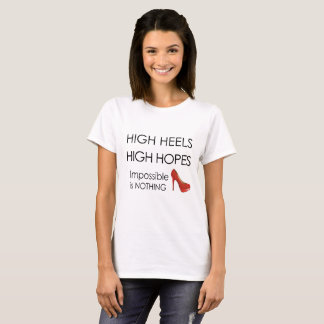 High Heels - High Hopes T-Shirt