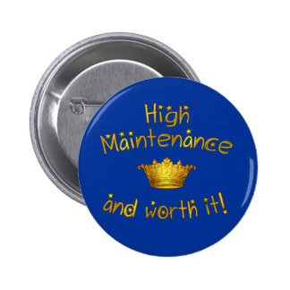 High Maintenance And Worth it! Pinback Buttons