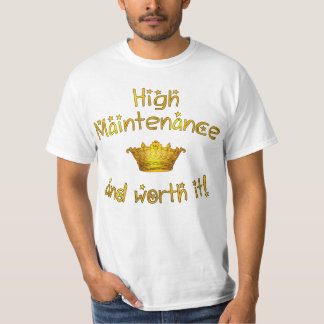 High Maintenance And Worth it! T-Shirt