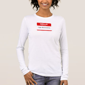 High Maintenance Long Sleeve T-Shirt