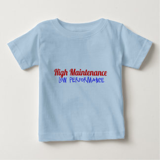High Maintenance. Low Performance Baby T-Shirt