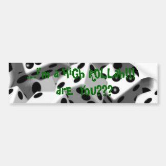 high_rollah_Bumper Sticker