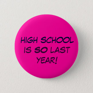 high school is SO last year! 2 Inch Round Button