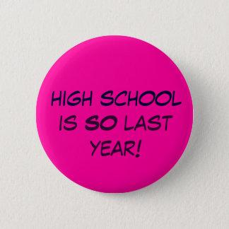 high school is SO last year! 2 Inch Round Button