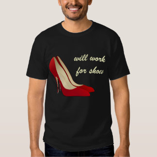 Highly Motivated: Will Work for Shoes (Maybe) Shirt