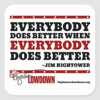 Hightower Lowdown: Everybody does better (Sticker) Square Sticker