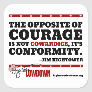 Hightower Lowdown: The opposite of courage (Stick) Square Sticker