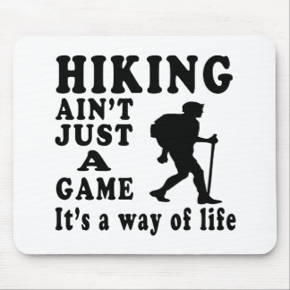Hiking Ain't Just A Game It's A Way Of Life Mouse Pad
