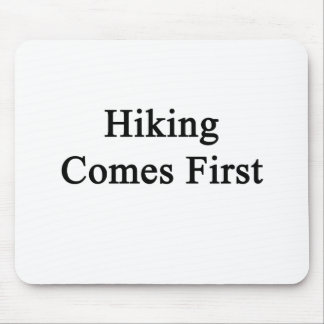 Hiking Comes First Mousepads