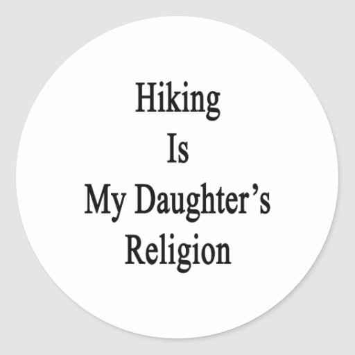 Hiking Is My Daughter's Religion Round Sticker