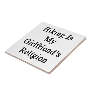 Hiking Is My Girlfriend's Religion Ceramic Tile