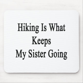 Hiking Is What Keeps My Sister Going Mouse Pad