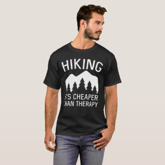 Hiking it's cheaper than therapy fun hikers' humor T-Shirt